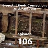Blues And Roots Connections, with Paul Long: episode 106