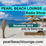 PEARL BEACH LOUNGE Radio Show November 2014 pres. by Danny Cray