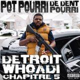 POT POURRI DE DJ DENT POURRI   CHAPITRE 5   DETROIT WHAODI