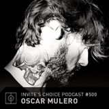 2018-08-01 - Oscar Mulero - Invite's Choice Podcast 500