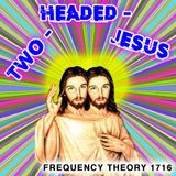 """Frequency Theory 1716 """"Two-Headed Jesus"""""""