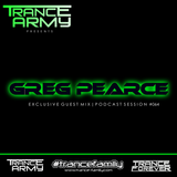 Trance Army pres. Greg Pearce (Exclusive Guest Mix | Podcast Session #064)