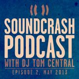 Soundcrash Podcast: Episode 2, May 2013 - with DJ Tom Central