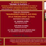 DEJAME TE PLATICO  17AGO18  RESURGIENDO COMO EL AVE FENIX EN LA TERCERA EDAD. 2parte.