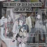 The Best of 2018 日本語ラップ Mix (Japanese Hip hop Mix) Mixed by Green-T