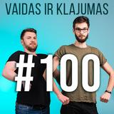 Vaidas ir Klajumas #100 (2018.10.12)