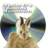 Mister G's Tuesday Meltdown - Show #31 .... feeling CD?