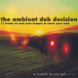 the Ambient Dub Decision