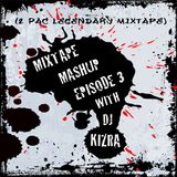 Mixtape Mashup Episode 3 W/DJ Kizra (2 Pac Legendary Mixtape)