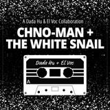 CHNO-MAN AND THE WHITE SNAIL a El Voc + Dada Hu Collaboration