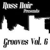 Ross Noir Presents: Grooves Vol 6