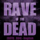 [ROTD_004] - lingfish (LIVE @ RAVE OF THE DEAD)