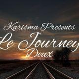 Karisma Presents... Le Journey Part Deux