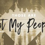 Those Are Not My People: Part 1