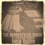 THE MORESTYLES SHOW IMIN RADIO PART 12