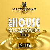"""MY HOUSE "" - GOLD SESSION -  - vol. ten -  - live set 16 november 2017"