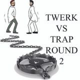 Twerk vs. Trap Round 2
