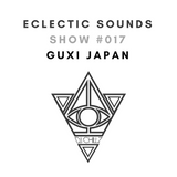 Eclectic Sounds Show #017 Guest DJ @GuxiJapan On @newliferadio1