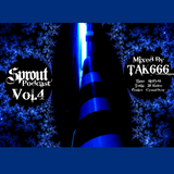 Sprout Podcast Vol.04 Mixed by TAK666