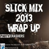 SLICK MIX 2013 WRAP UP by DJ SLICK VICK