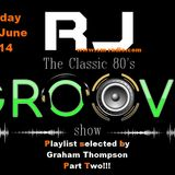 """RJ's """"Classic 80's Groove"""" Show, Playlist selected by Graham Thompson, Part Two, 23rd June 2014"""
