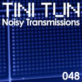 NOISY TRANSMISSIONS radio show by TiNi TuN 048