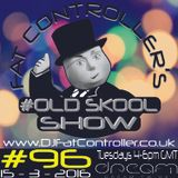 #OldSkool Show #96 with DJ Fat Controller 15th March 2016