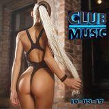 CLUB MUSIC ♦ Best Of Popular Club Dance House Music Remixes Mashups Megamix ♦ 10-03-17