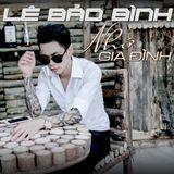 Nhớ Gia Đình - Lê Bảo Bình ♫ ♬ ♪ ♩  by Mai Công Tùng Mix