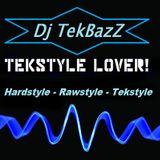 Dj TekBazZ  ♥ Tekstyle - Rawstyle - Hardstyle ♥