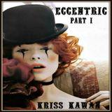 """ECCENTRIC (Part I)"" Mixtape By Kriss Kawan"