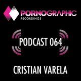 Pornographic Podcast 064 with Cristian Varela