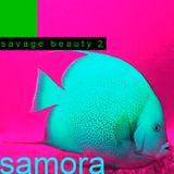 SAMORA --------------> SAVAGE BEAUTY 2
