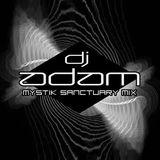 "EP. 33 - ""MYSTIK SANCTUARY MIX"" by DJ ADAM"