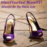 Vibes4YourSoul Mixes#21 - (Always) On The House Side