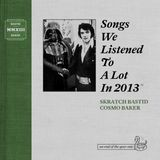 Skratch Bastid & Cosmo Baker - Songs We Listened To A Lot In 2013