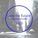 Love the future Vol.3
