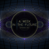 A Week In The Future - Episode 001