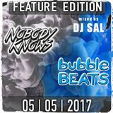 DJ SAL - NOBOBYKNOWS vs. BUBBLE BEATS (FEATURE EDITION)