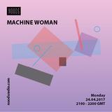 Machine Woman: April '17