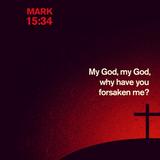2015_04_05 God Forsaken of God (Mark 15)