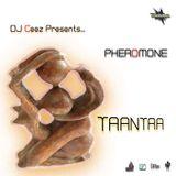 """DJ Ceez Presents...Pheromone...Taantra"""