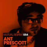 Mutual Respekt 054 with Ant Prescott