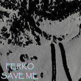 SAVE ME - (FERKO MIX)