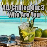 All Chilled Out 3 : Who Are You