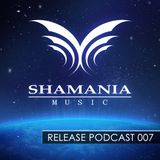 Shamania Music - Release Podcast 007