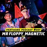 PARTIZANS PODCAST #001 - MR Floppy b2b Magnetic