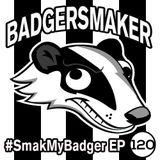 #SmakMyBadger EP120