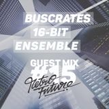 Retrofuture #15  guest : Buscrates 16 bit ensemble