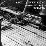 Recycle Everything 20/11/2017